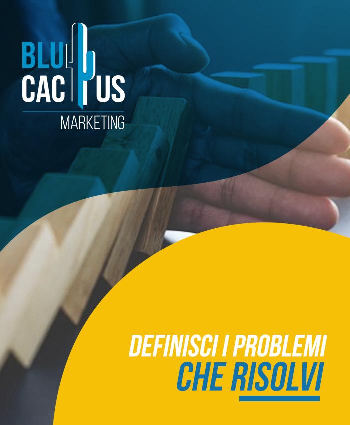 BluCactus Definisci i problemi che risolvi